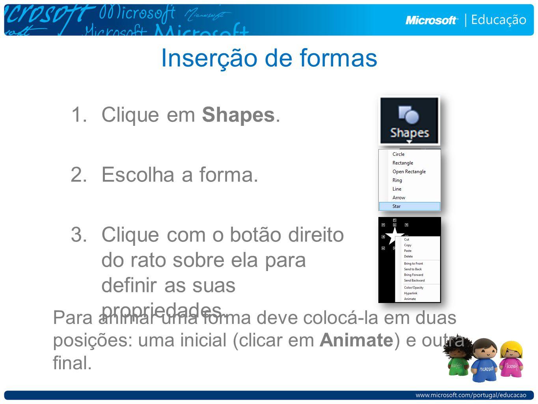 Inserção de formas 1.Clique em Shapes. 2.Escolha a forma. 3.Clique com o botão direito do rato sobre ela para definir as suas propriedades. Para anima