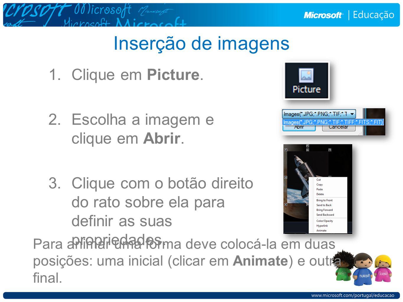 Inserção de imagens 1.Clique em Picture. 2.Escolha a imagem e clique em Abrir. 3.Clique com o botão direito do rato sobre ela para definir as suas pro