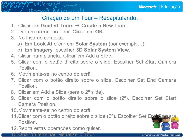 Criação de um Tour – Recapitulando… 1.Clicar em Guided Tours Create a New Tour… 2.Dar um nome ao Tour. Clicar em OK. 3.No friso do contexto: a)Em Look