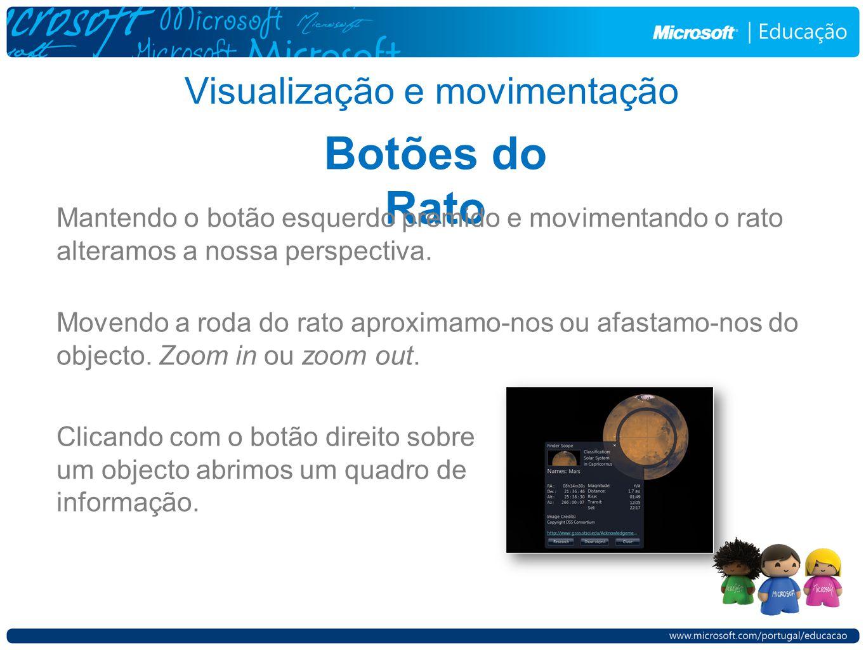Visualização e movimentação Botões do Rato Mantendo o botão esquerdo premido e movimentando o rato alteramos a nossa perspectiva. Movendo a roda do ra
