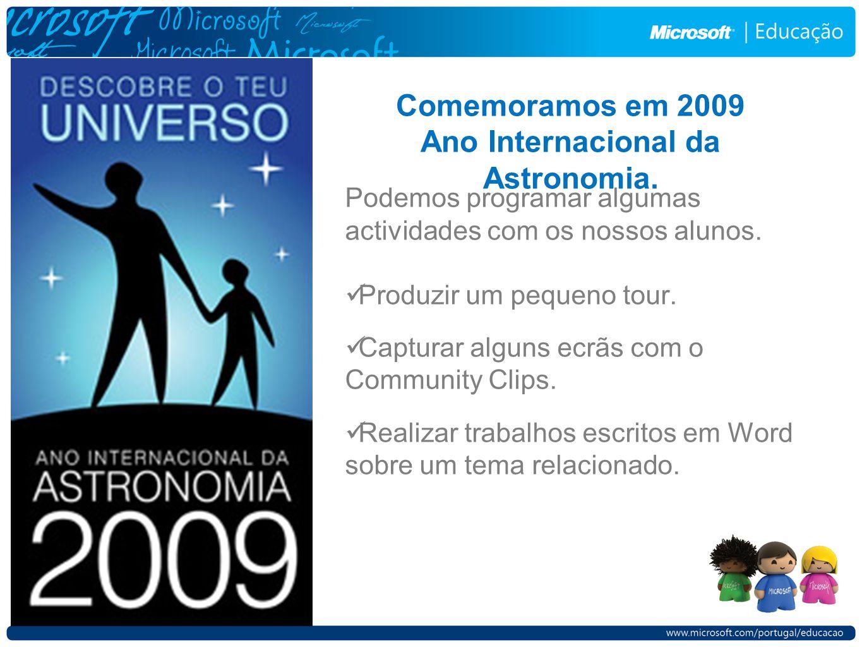 Comemoramos em 2009 Ano Internacional da Astronomia. Podemos programar algumas actividades com os nossos alunos. Produzir um pequeno tour. Capturar al
