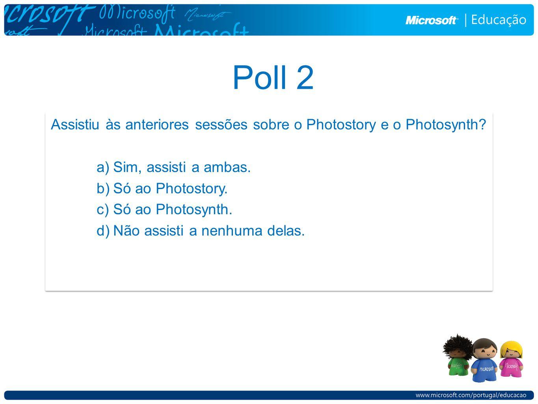 Poll 2 Assistiu às anteriores sessões sobre o Photostory e o Photosynth? a)Sim, assisti a ambas. b)Só ao Photostory. c)Só ao Photosynth. d)Não assisti