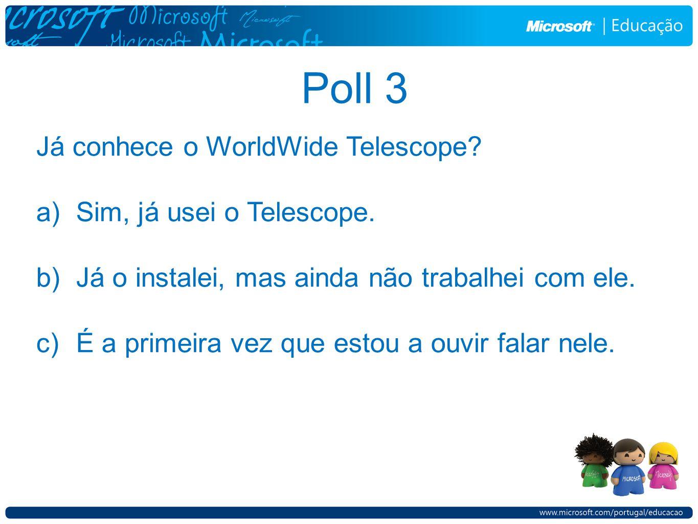 Já conhece o WorldWide Telescope? a)Sim, já usei o Telescope. b)Já o instalei, mas ainda não trabalhei com ele. c)É a primeira vez que estou a ouvir f