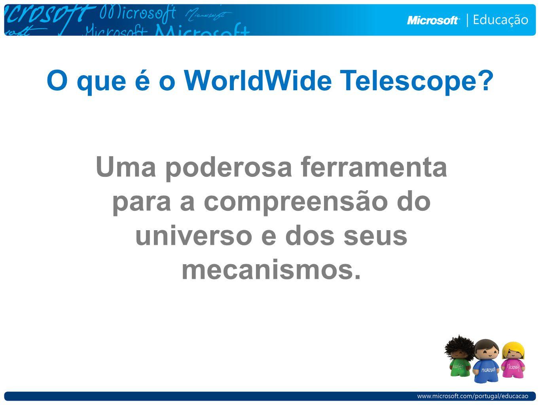 Uma poderosa ferramenta para a compreensão do universo e dos seus mecanismos. O que é o WorldWide Telescope?
