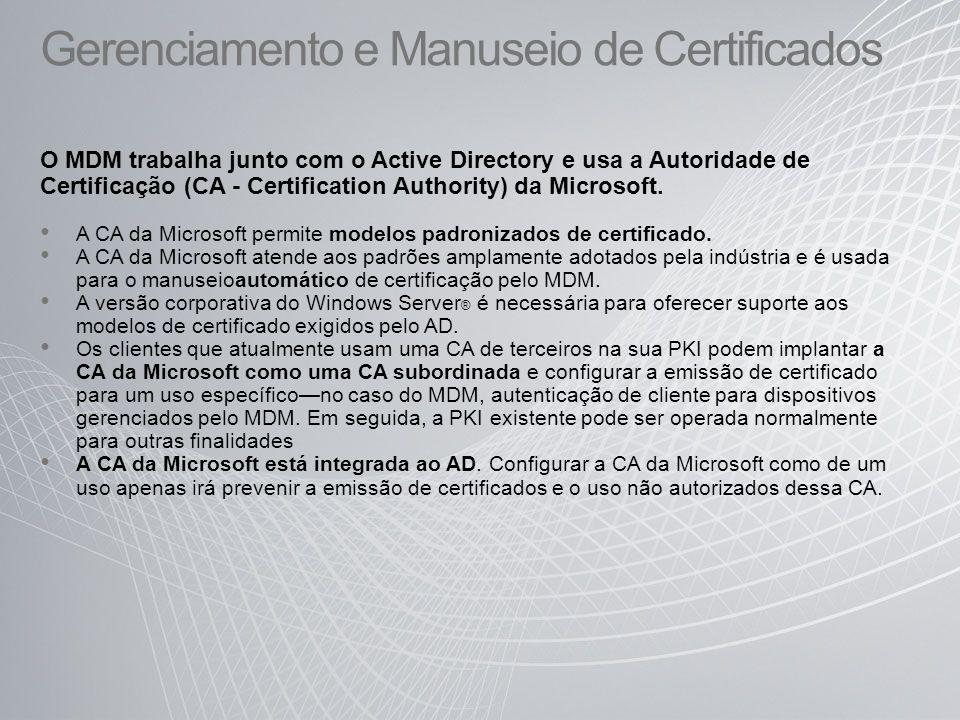 Gerenciamento e Manuseio de Certificados O MDM trabalha junto com o Active Directory e usa a Autoridade de Certificação (CA - Certification Authority) da Microsoft.