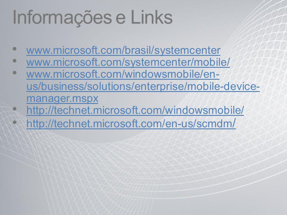 Informações e Links www.microsoft.com/brasil/systemcenter www.microsoft.com/systemcenter/mobile/ www.microsoft.com/windowsmobile/en- us/business/solut
