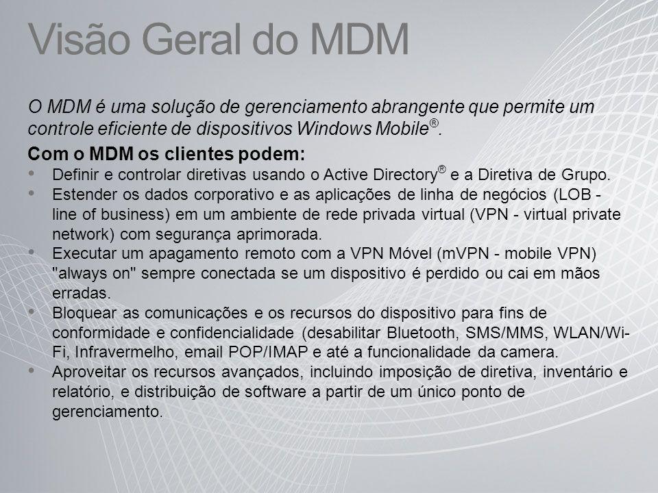Visão Geral do MDM O MDM é uma solução de gerenciamento abrangente que permite um controle eficiente de dispositivos Windows Mobile ®. Com o MDM os cl