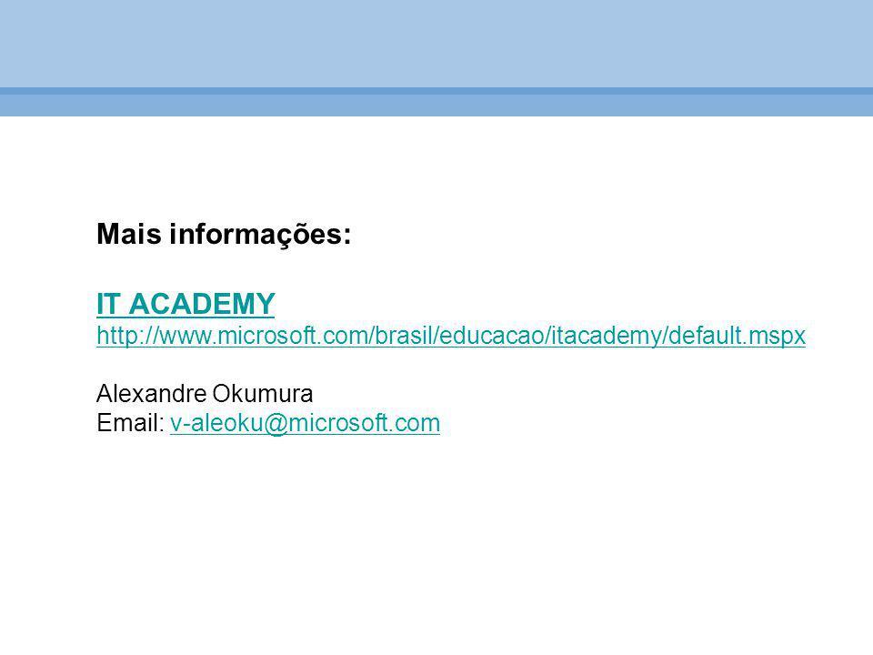 Mais informações: IT ACADEMY http://www.microsoft.com/brasil/educacao/itacademy/default.mspx Alexandre Okumura Email: v-aleoku@microsoft.comv-aleoku@m