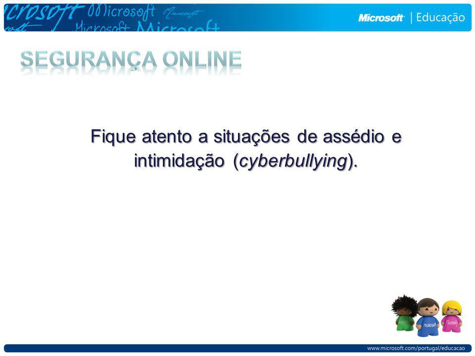 Fique atento a situações de assédio e intimidação (cyberbullying).