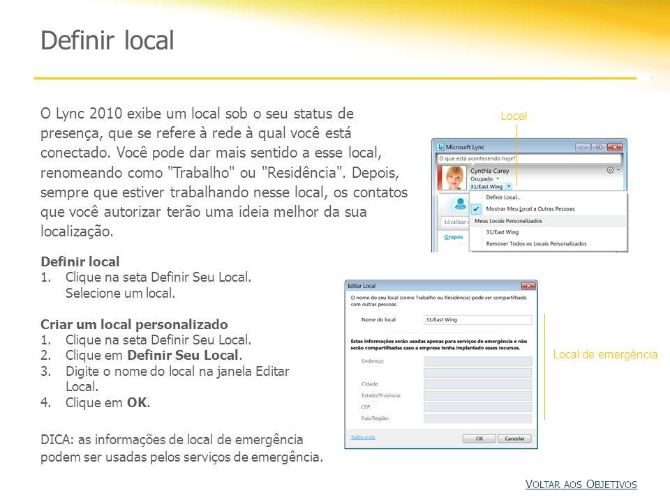 Definir local O Lync 2010 exibe um local sob o seu status de presença, que se refere à rede à qual você está conectado.