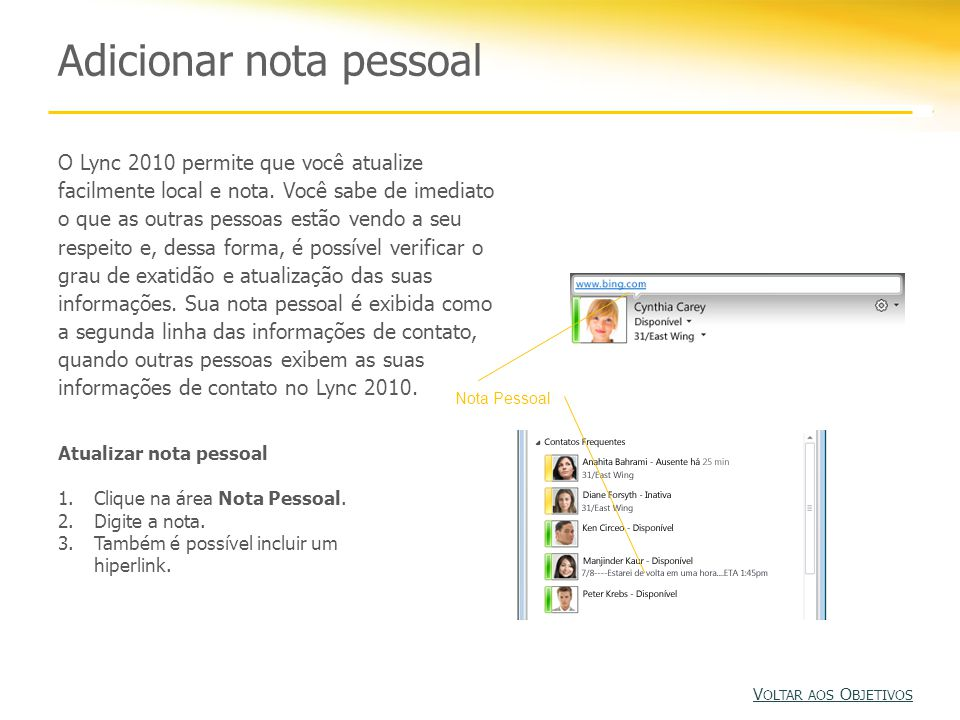 Adicionar nota pessoal O Lync 2010 permite que você atualize facilmente local e nota.
