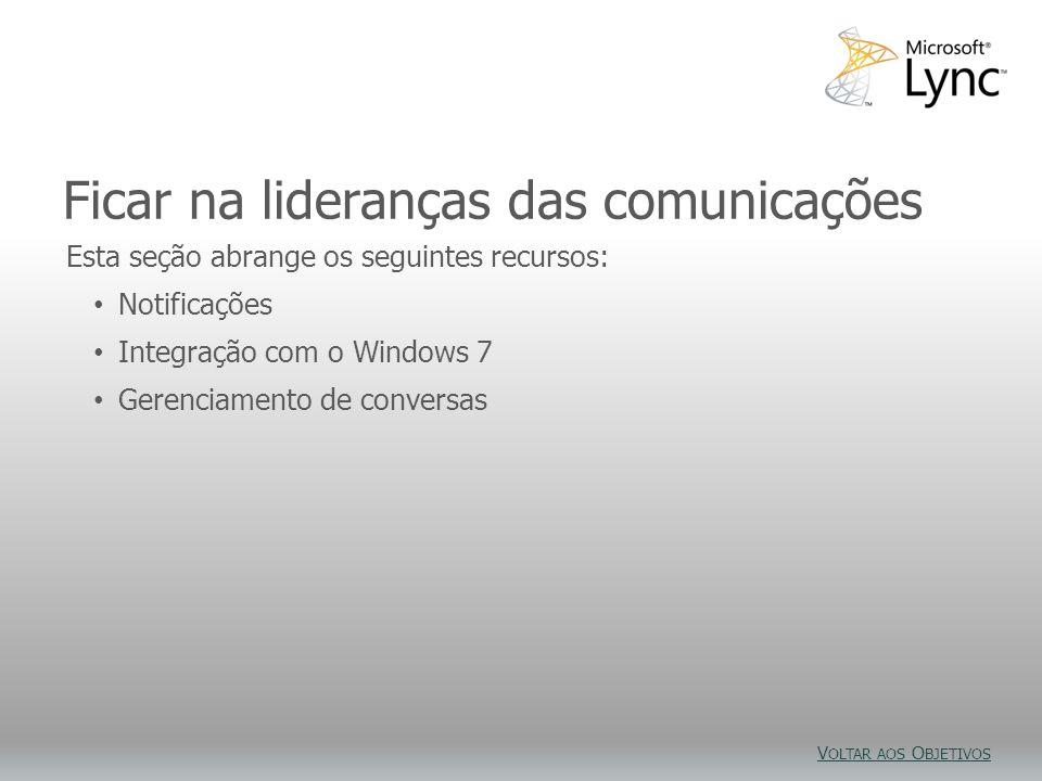 Ficar na lideranças das comunicações Esta seção abrange os seguintes recursos: Notificações Integração com o Windows 7 Gerenciamento de conversas V OLTAR AOS O BJETIVOS V OLTAR AOS O BJETIVOS