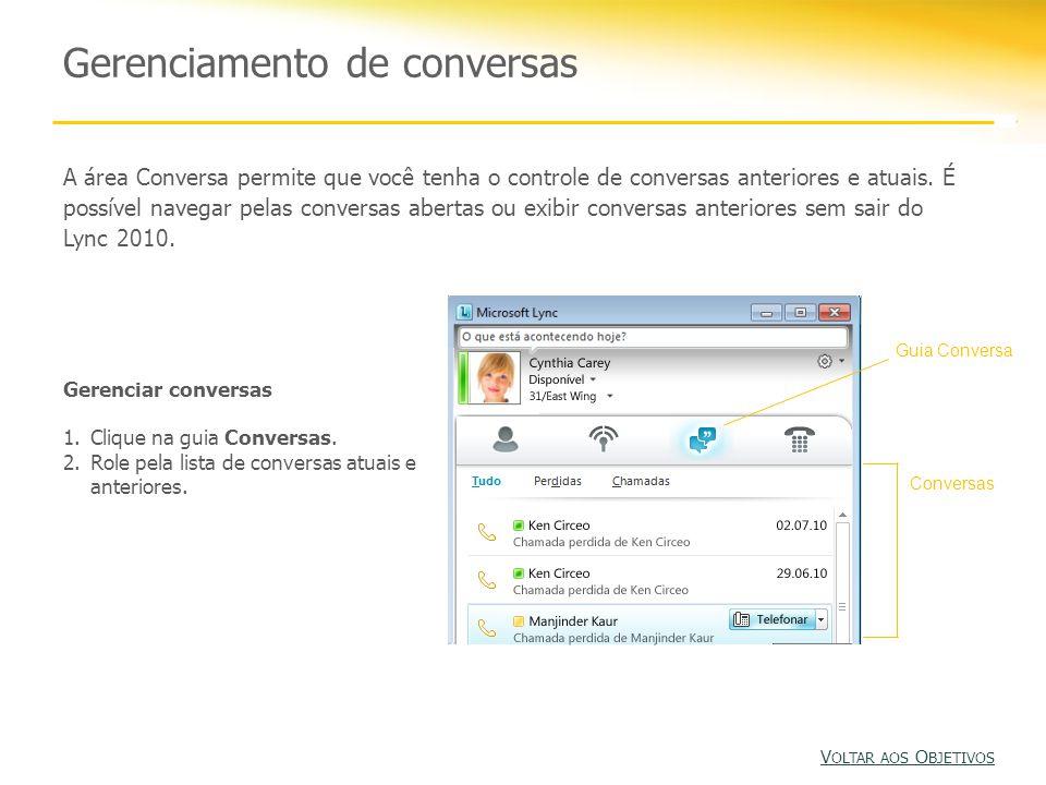 Atividade 4: Gerenciar várias conversas V OLTAR AOS O BJETIVOS V OLTAR AOS O BJETIVOS 1.Use a guia Conversas para exibir conversas atuais e anteriores.