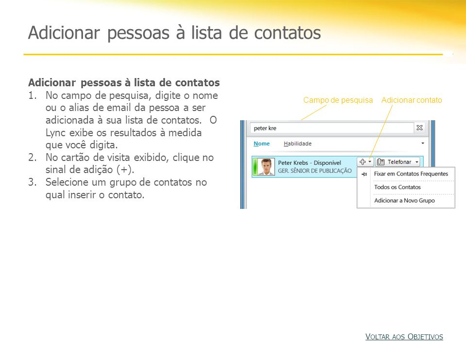 Adicionar pessoas à lista de contatos 1.No campo de pesquisa, digite o nome ou o alias de email da pessoa a ser adicionada à sua lista de contatos.