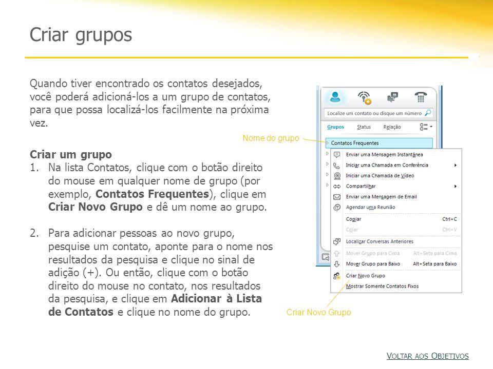 Criar grupos Quando tiver encontrado os contatos desejados, você poderá adicioná-los a um grupo de contatos, para que possa localizá-los facilmente na próxima vez.