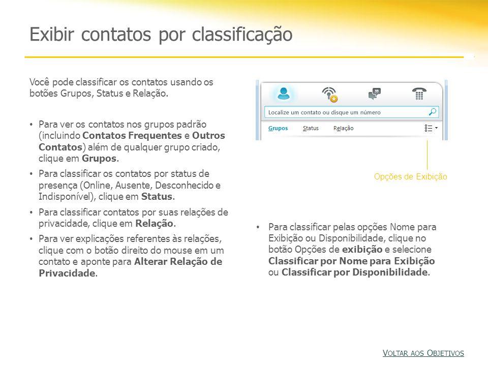 Exibir contatos por classificação Você pode classificar os contatos usando os botões Grupos, Status e Relação.