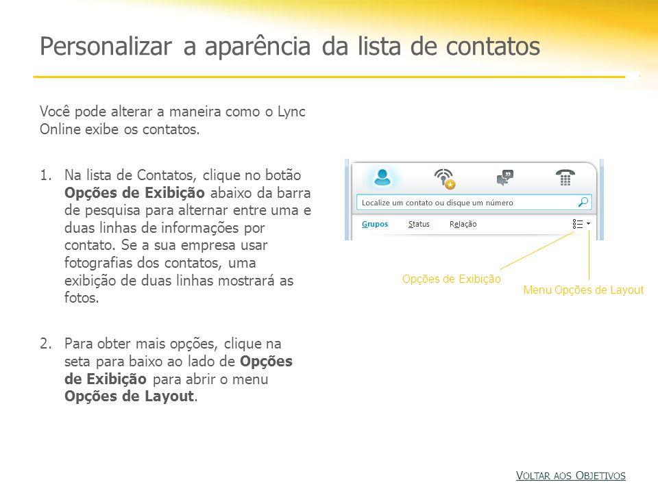 Personalizar a aparência da lista de contatos Você pode alterar a maneira como o Lync Online exibe os contatos.