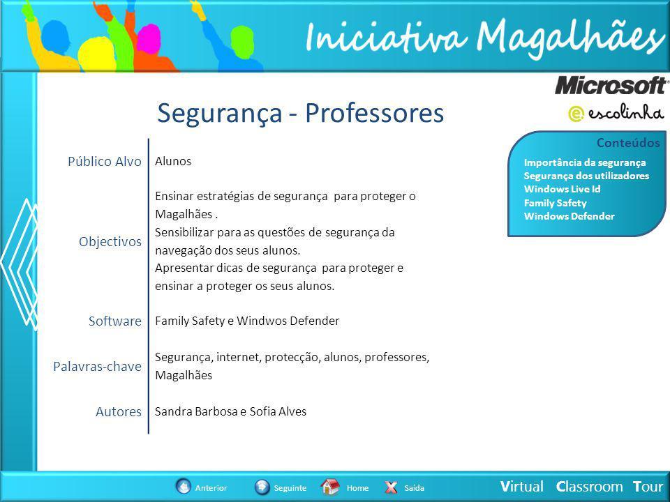 Virtual Classroom Tour AnteriorSeguinteHomeSaída Segurança - Professores Público Alvo Alunos Objectivos Ensinar estratégias de segurança para proteger o Magalhães.
