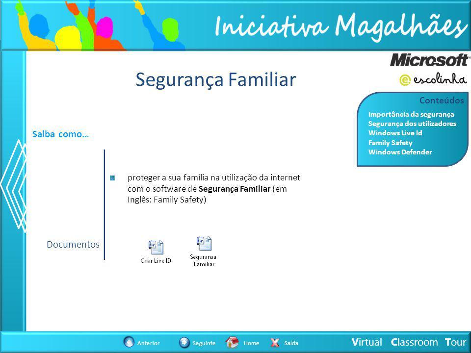Virtual Classroom Tour AnteriorSeguinteHomeSaída Segurança Familiar Saiba como… proteger a sua família na utilização da internet com o software de Segurança Familiar (em Inglês: Family Safety) Documentos Importância da segurança Segurança dos utilizadores Windows Live Id Family Safety Windows Defender Conteúdos