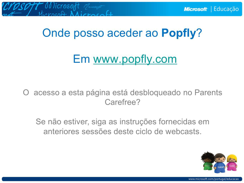 Onde posso aceder ao Popfly? Em www.popfly.comwww.popfly.com O acesso a esta página está desbloqueado no Parents Carefree? Se não estiver, siga as ins