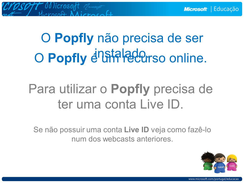 O Popfly não precisa de ser instalado. O Popfly é um recurso online. Para utilizar o Popfly precisa de ter uma conta Live ID. Se não possuir uma conta