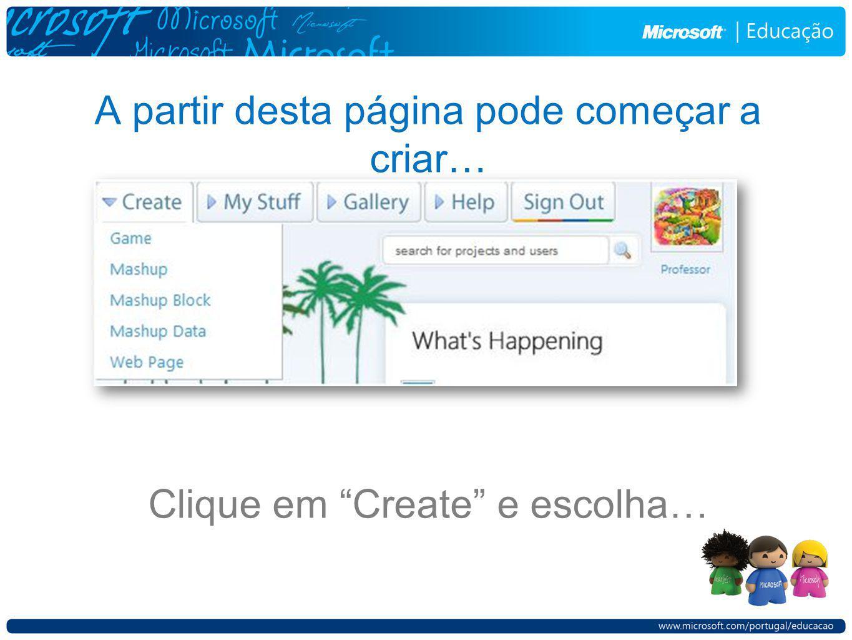A partir desta página pode começar a criar… Clique em Create e escolha…