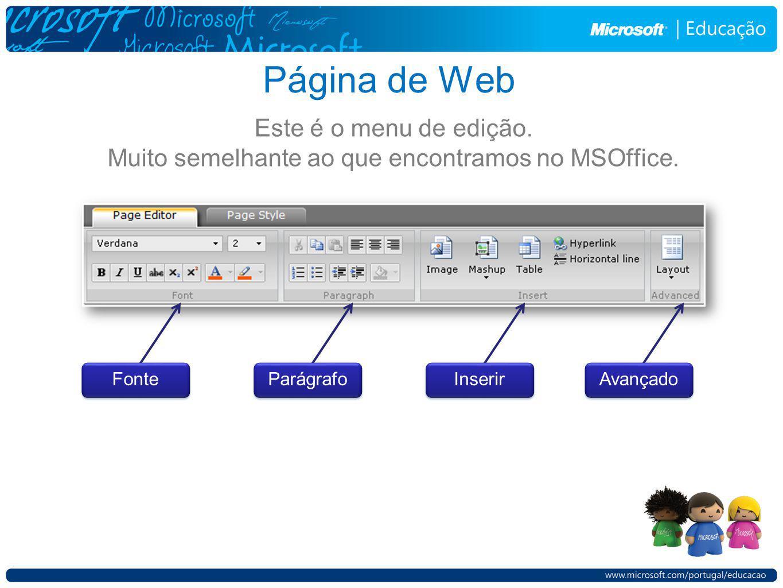 Página de Web Este é o menu de edição. Muito semelhante ao que encontramos no MSOffice. Fonte Parágrafo Inserir Avançado