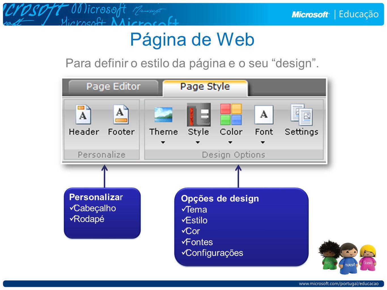 Página de Web Para definir o estilo da página e o seu design. Personalizar Cabeçalho Rodapé Personalizar Cabeçalho Rodapé Opções de design Tema Estilo