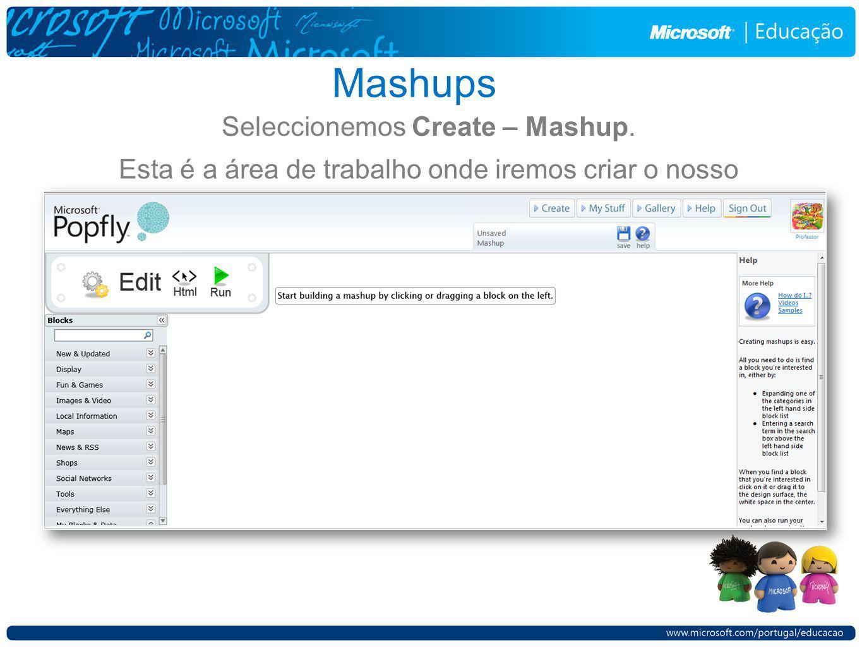 Mashups Seleccionemos Create – Mashup. Esta é a área de trabalho onde iremos criar o nosso mashup.