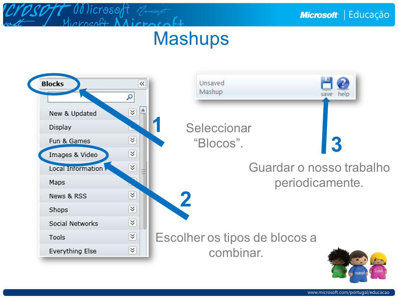 Mashups 1 2 Seleccionar Blocos. Escolher os tipos de blocos a combinar. Guardar o nosso trabalho periodicamente. 3