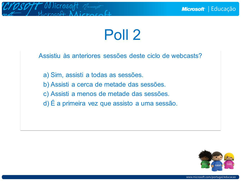 Poll 2 Assistiu às anteriores sessões deste ciclo de webcasts? a)Sim, assisti a todas as sessões. b)Assisti a cerca de metade das sessões. c)Assisti a