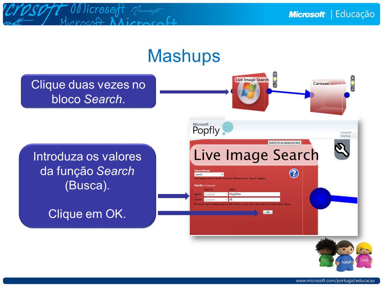 Mashups Clique duas vezes no bloco Search. Introduza os valores da função Search (Busca). Clique em OK. Introduza os valores da função Search (Busca).