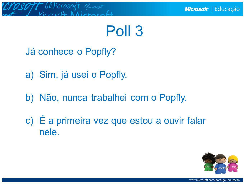 Já conhece o Popfly? a)Sim, já usei o Popfly. b)Não, nunca trabalhei com o Popfly. c)É a primeira vez que estou a ouvir falar nele. Poll 3