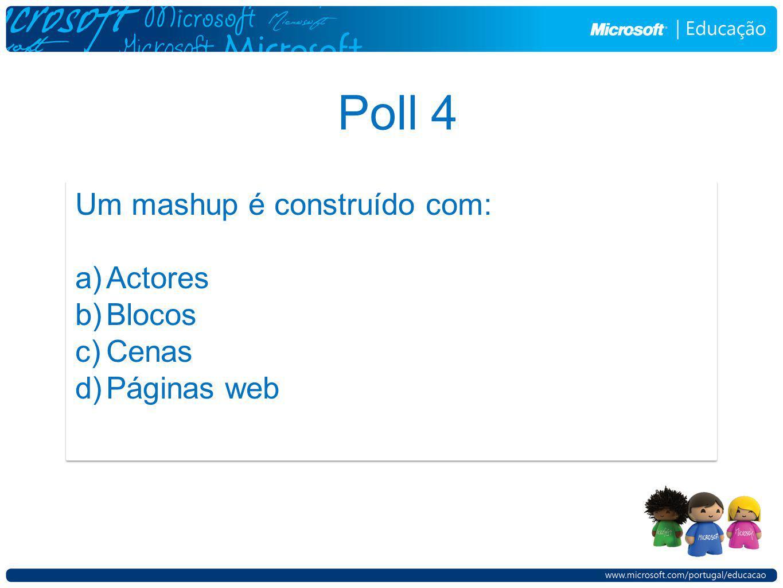 Poll 4 Um mashup é construído com: a)Actores b)Blocos c)Cenas d)Páginas web Um mashup é construído com: a)Actores b)Blocos c)Cenas d)Páginas web