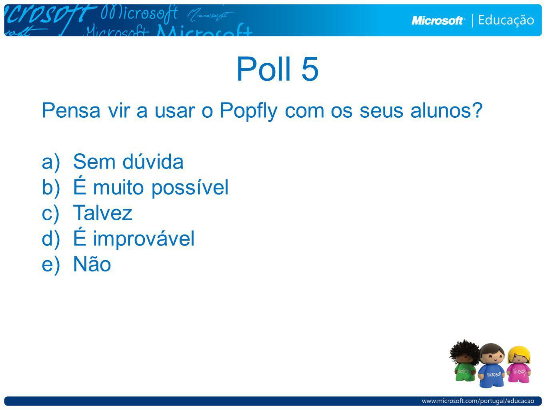 Poll 5 Pensa vir a usar o Popfly com os seus alunos? a)Sem dúvida b)É muito possível c)Talvez d)É improvável e)Não