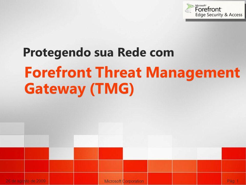 Microsoft Corporation 26 de agosto de 2009Pág. 1 Forefront Threat Management Gateway (TMG) Protegendo sua Rede com