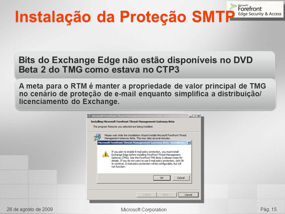 Microsoft Corporation 26 de agosto de 2009Pág. 15 Instalação da Proteção SMTP Bits do Exchange Edge não estão disponíveis no DVD Beta 2 do TMG como es