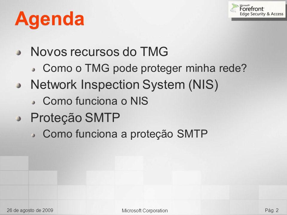 Microsoft Corporation 26 de agosto de 2009Pág. 2 Agenda Novos recursos do TMG Como o TMG pode proteger minha rede? Network Inspection System (NIS) Com