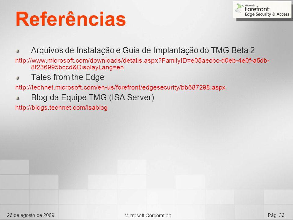 Microsoft Corporation 26 de agosto de 2009Pág. 36 Referências Arquivos de Instalação e Guia de Implantação do TMG Beta 2 http://www.microsoft.com/down