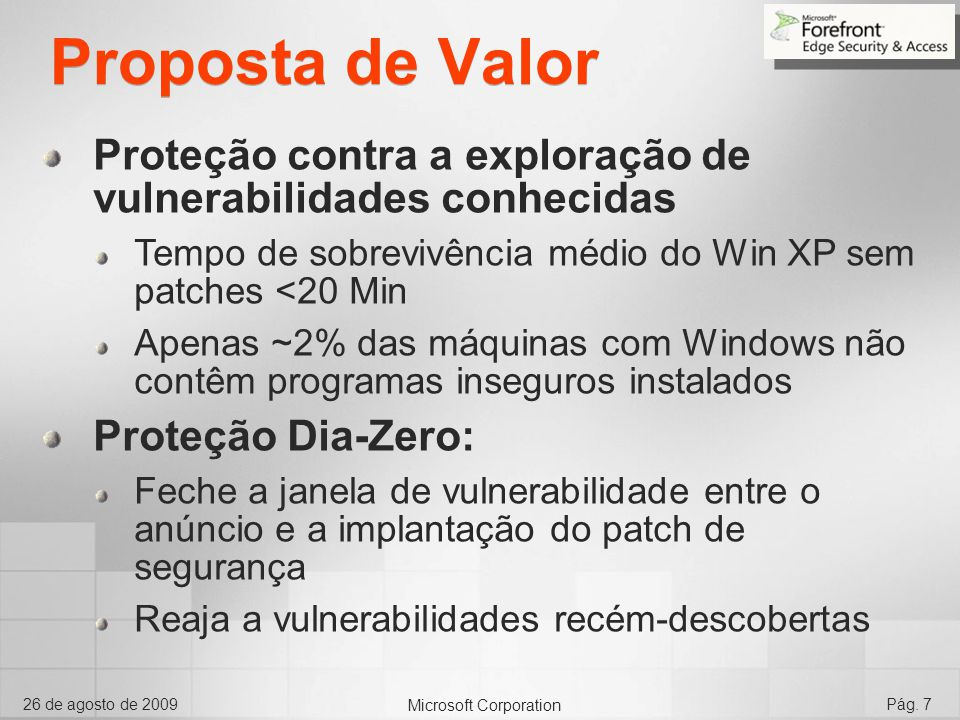 Microsoft Corporation 26 de agosto de 2009Pág. 7 Proposta de Valor Proteção contra a exploração de vulnerabilidades conhecidas Tempo de sobrevivência