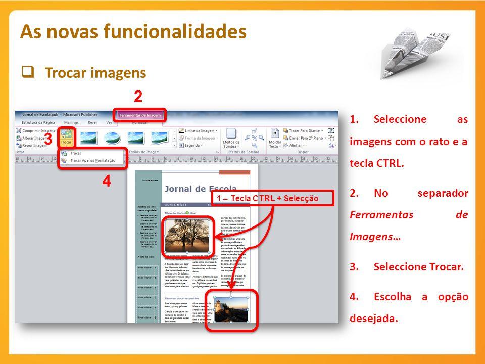 Trocar imagens As novas funcionalidades 2 1.Seleccione as imagens com o rato e a tecla CTRL. 2.No separador Ferramentas de Imagens… 3.Seleccione Troca
