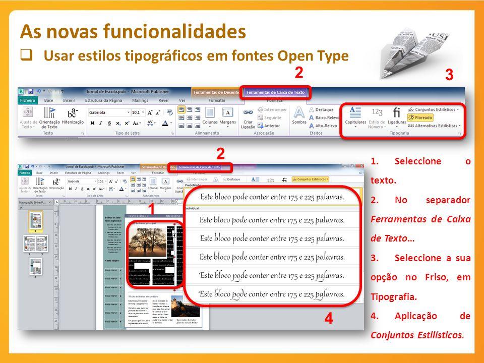 Usar estilos tipográficos em fontes Open Type As novas funcionalidades 1 1.Seleccione o texto. 2.No separador Ferramentas de Caixa de Texto… 3.Selecci