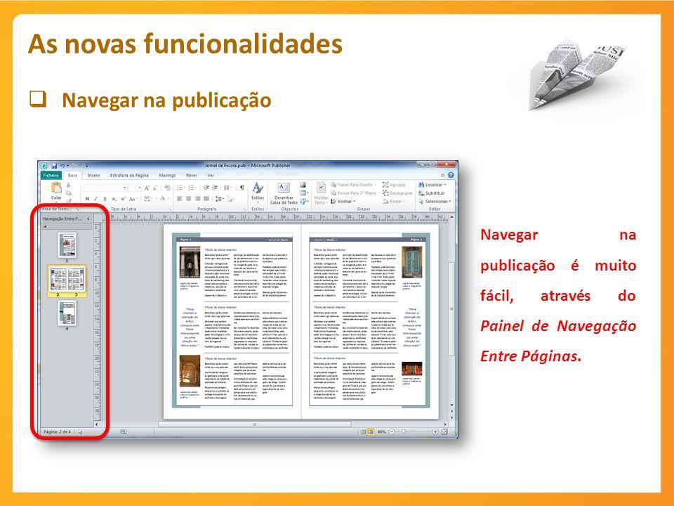 Navegar na publicação As novas funcionalidades Navegar na publicação é muito fácil, através do Painel de Navegação Entre Páginas.