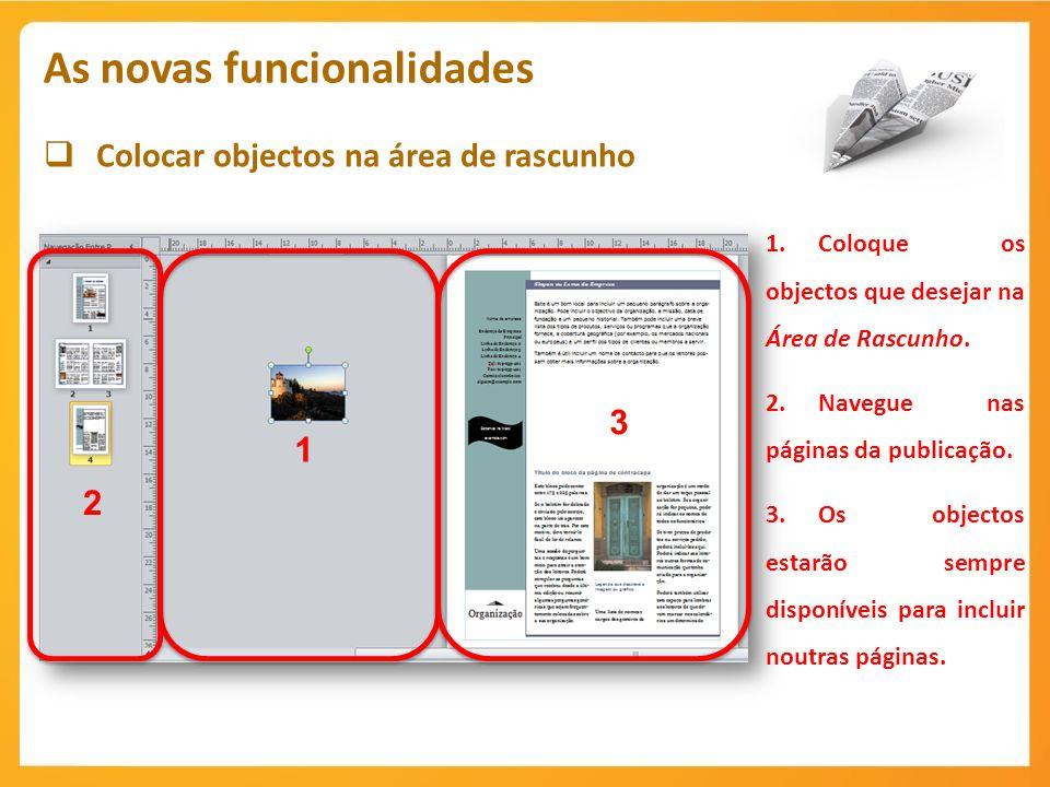 Colocar objectos na área de rascunho As novas funcionalidades 1 1.Coloque os objectos que desejar na Área de Rascunho. 2.Navegue nas páginas da public