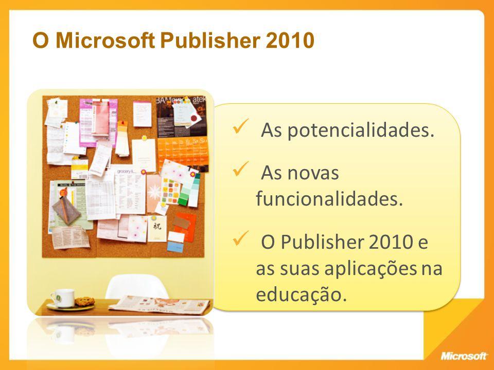 As potencialidades. As novas funcionalidades. O Publisher 2010 e as suas aplicações na educação. As potencialidades. As novas funcionalidades. O Publi