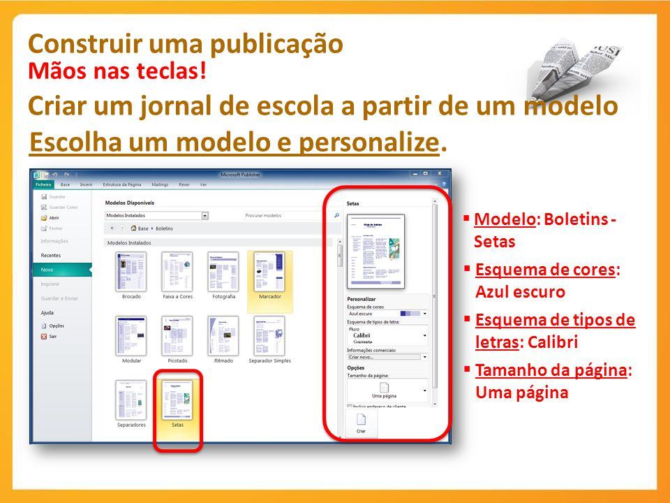 Construir uma publicação Mãos nas teclas! Criar um jornal de escola a partir de um modelo Escolha um modelo e personalize. Modelo: Boletins - Setas Es