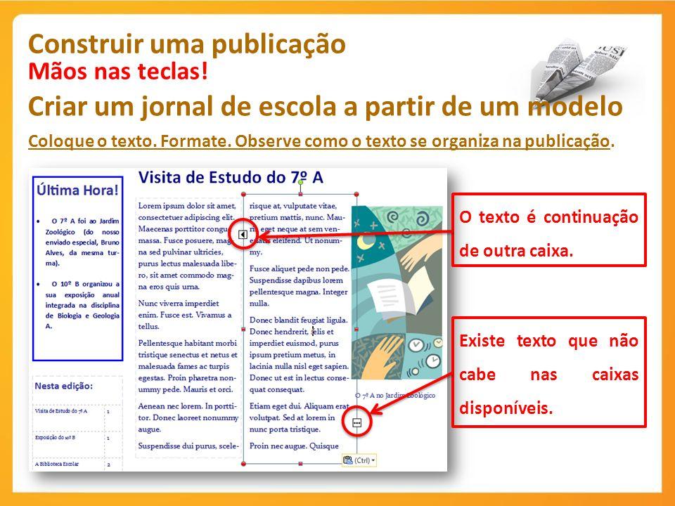 Construir uma publicação Mãos nas teclas! Criar um jornal de escola a partir de um modelo Coloque o texto. Formate. Observe como o texto se organiza n