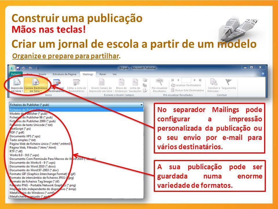 Construir uma publicação Mãos nas teclas! Criar um jornal de escola a partir de um modelo Organize e prepare para partilhar. No separador Mailings pod