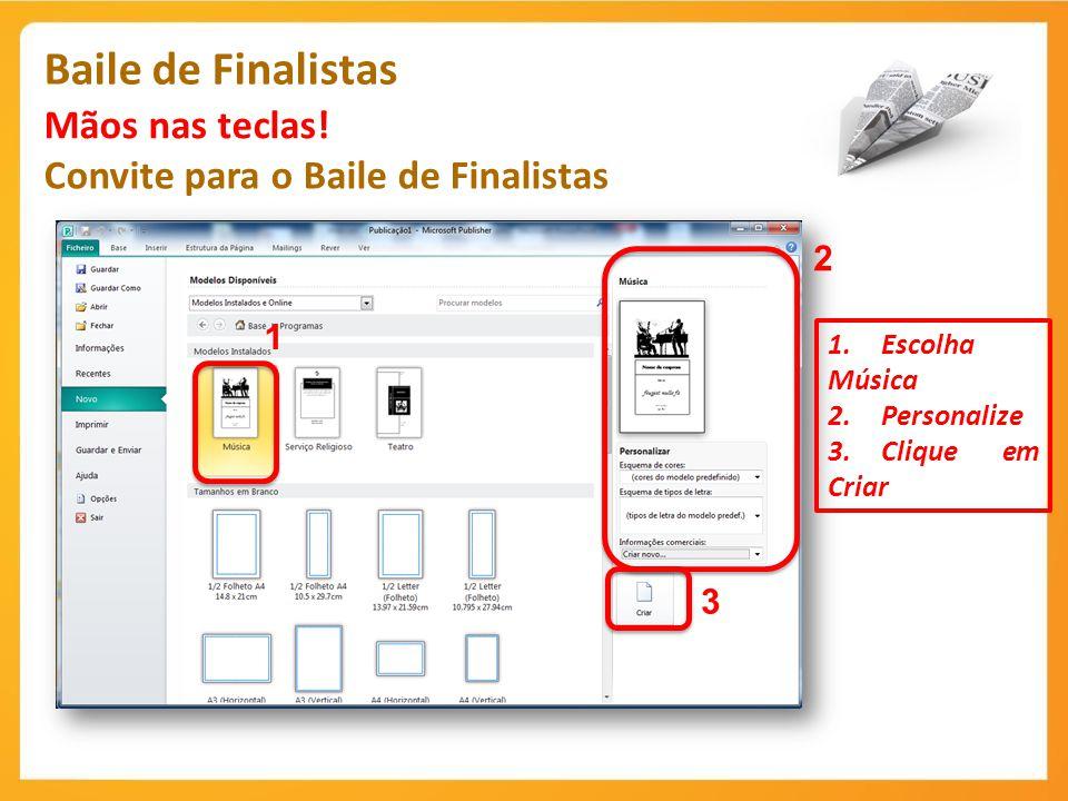 Baile de Finalistas Mãos nas teclas! Convite para o Baile de Finalistas 1 2 3 1.Escolha Música 2.Personalize 3.Clique em Criar