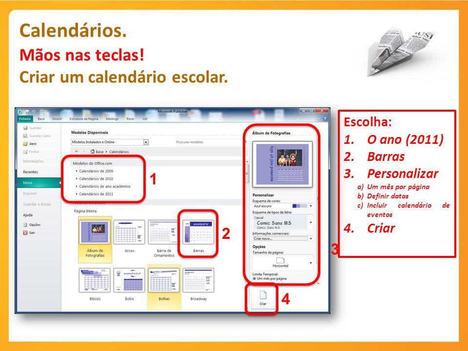 Calendários. Mãos nas teclas! Criar um calendário escolar. Escolha: 1.O ano (2011) 2.Barras 3.Personalizar a)Um mês por página b)Definir datas c)Inclu
